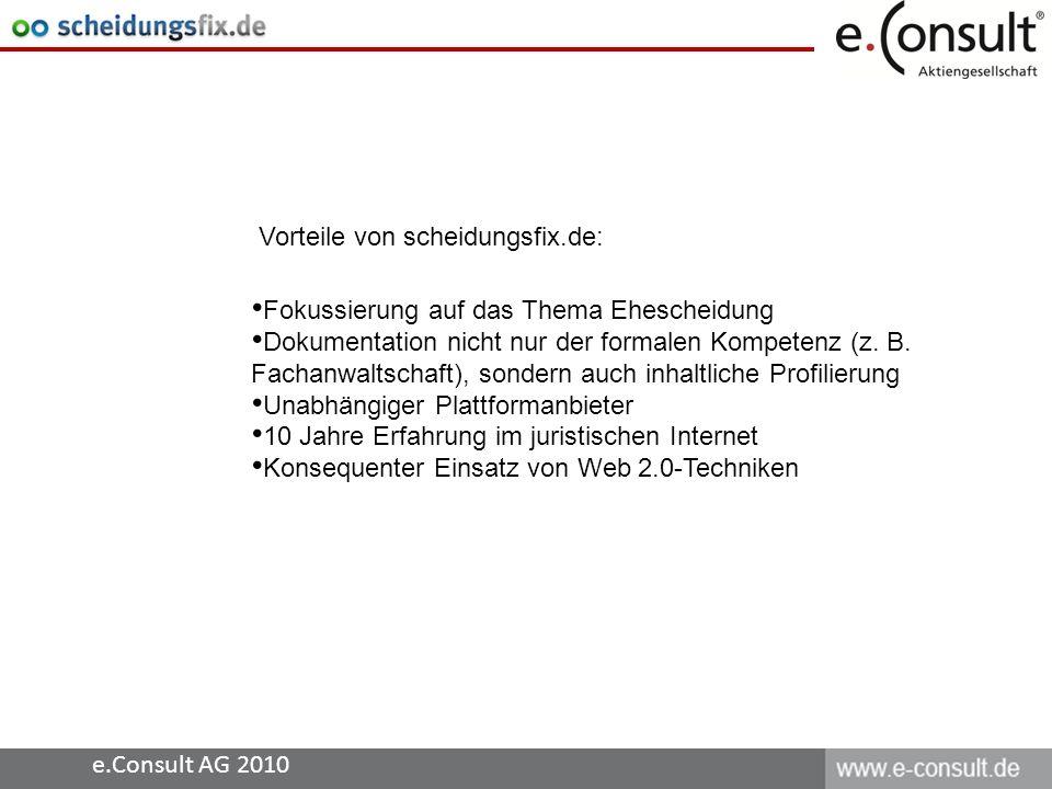 e.Consult AG 2010 Fokussierung auf das Thema Ehescheidung Dokumentation nicht nur der formalen Kompetenz (z. B. Fachanwaltschaft), sondern auch inhalt