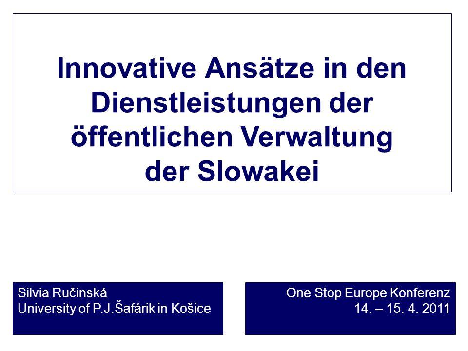 Innovative Ansätze in den Dienstleistungen der öffentlichen Verwaltung der Slowakei Silvia Ručinská University of P.J.Šafárik in Košice One Stop Europ