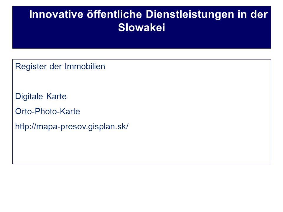 Register der Immobilien Digitale Karte Orto-Photo-Karte http://mapa-presov.gisplan.sk/ Innovative öffentliche Dienstleistungen in der Slowakei