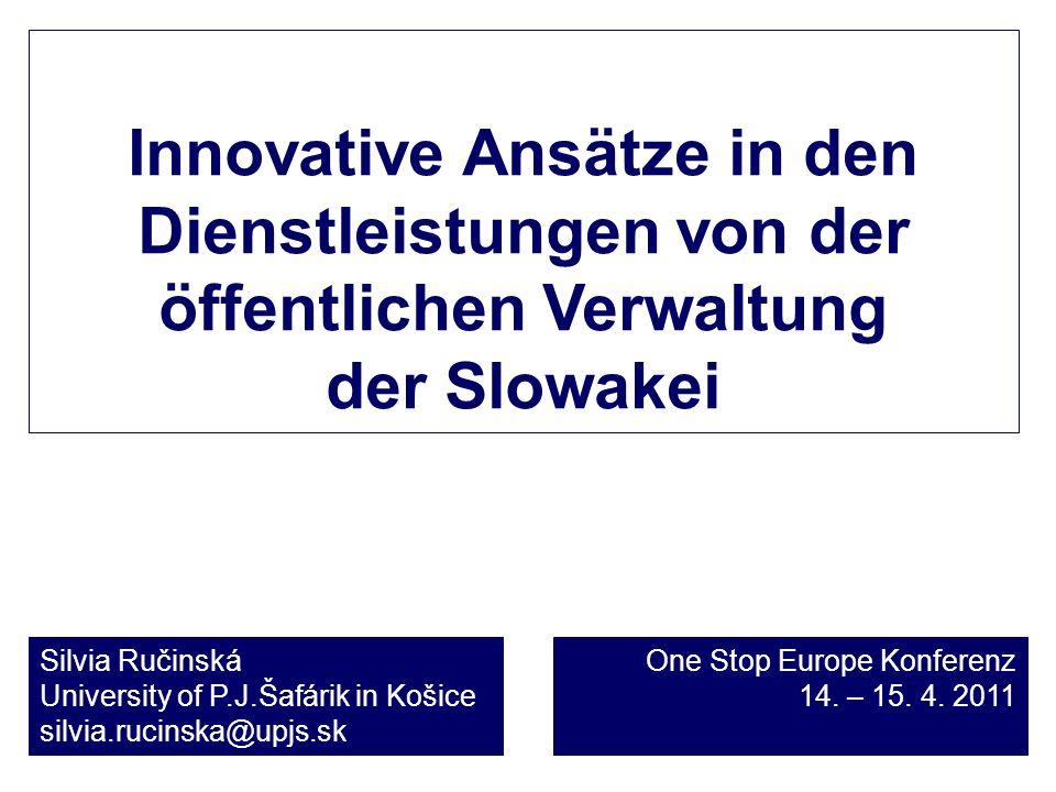 Innovative Ansätze in den Dienstleistungen von der öffentlichen Verwaltung der Slowakei Silvia Ručinská University of P.J.Šafárik in Košice silvia.ruc