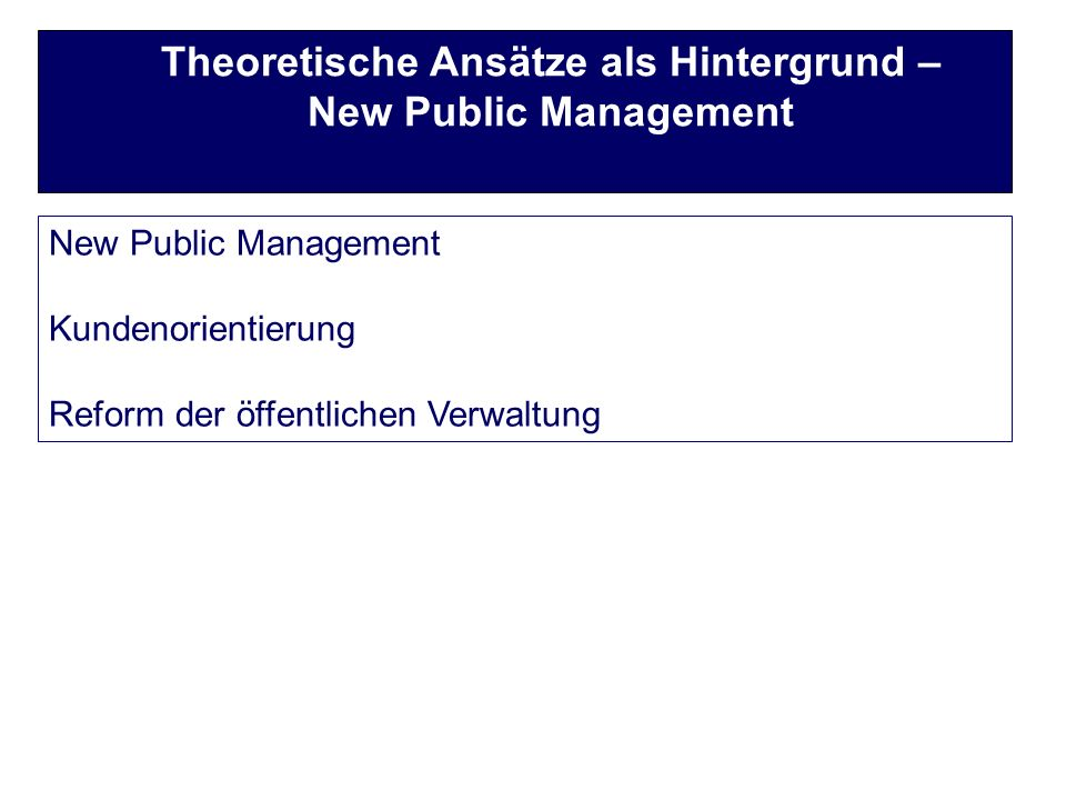 New Public Management Kundenorientierung Reform der öffentlichen Verwaltung Theoretische Ansätze als Hintergrund – New Public Management