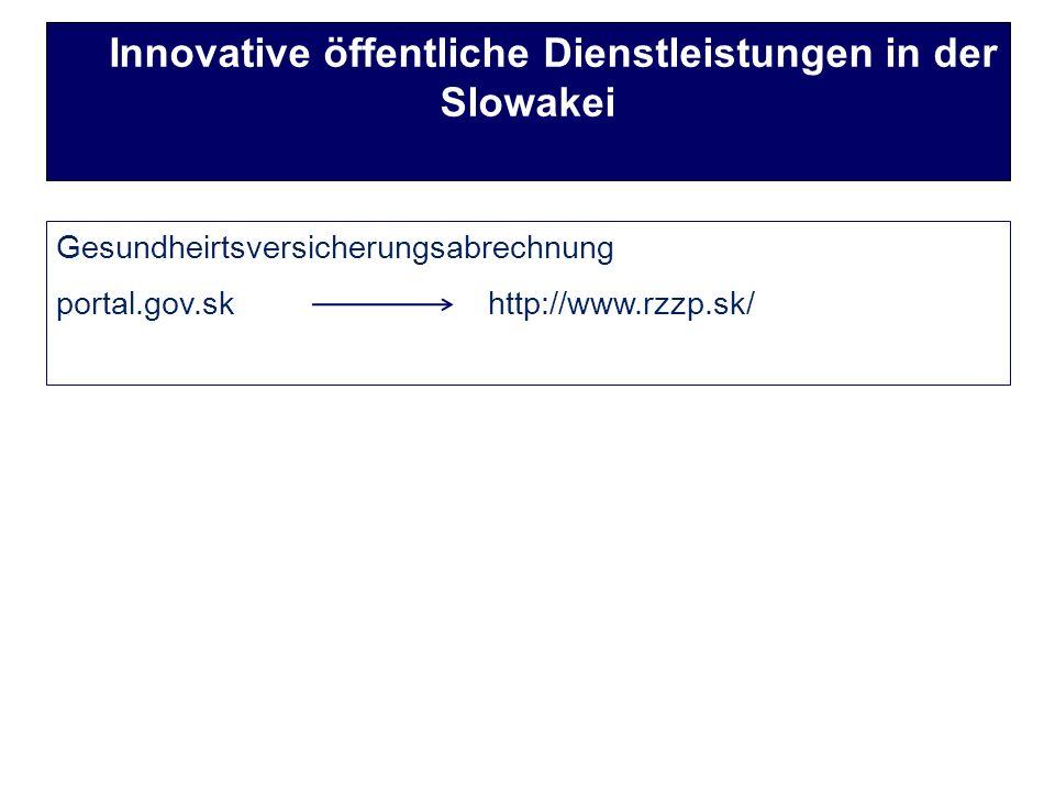 Gesundheirtsversicherungsabrechnung portal.gov.sk http://www.rzzp.sk/ Innovative öffentliche Dienstleistungen in der Slowakei