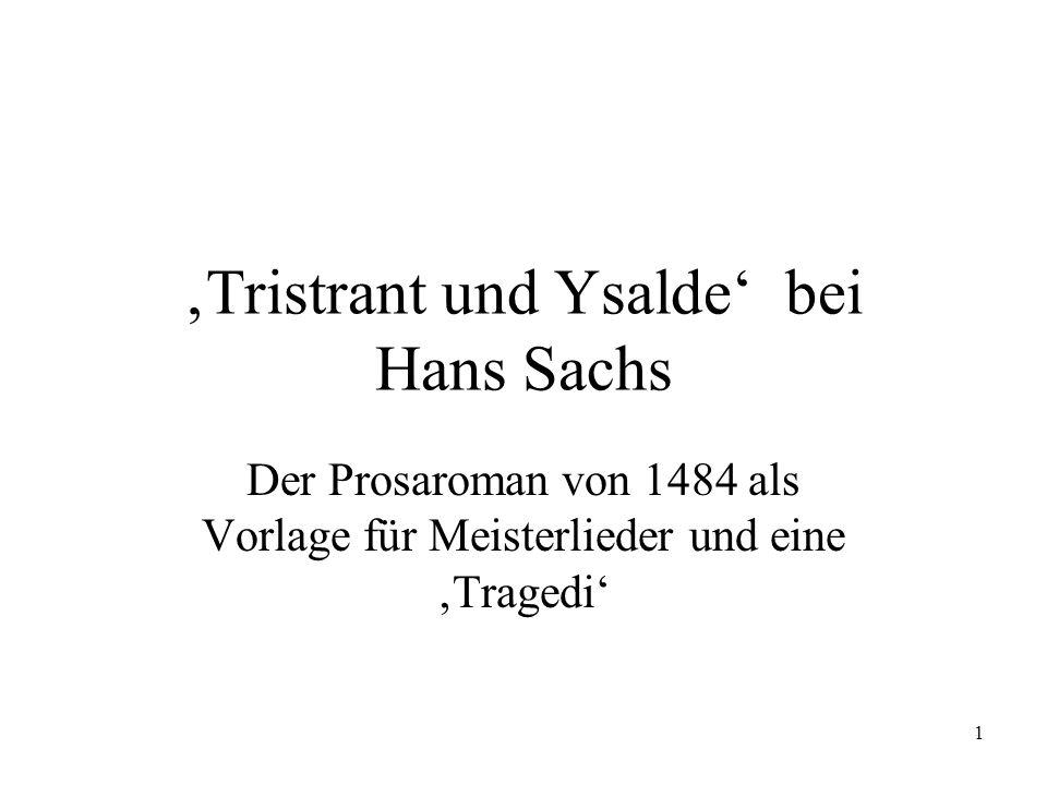 1 Tristrant und Ysalde bei Hans Sachs Der Prosaroman von 1484 als Vorlage für Meisterlieder und eine Tragedi