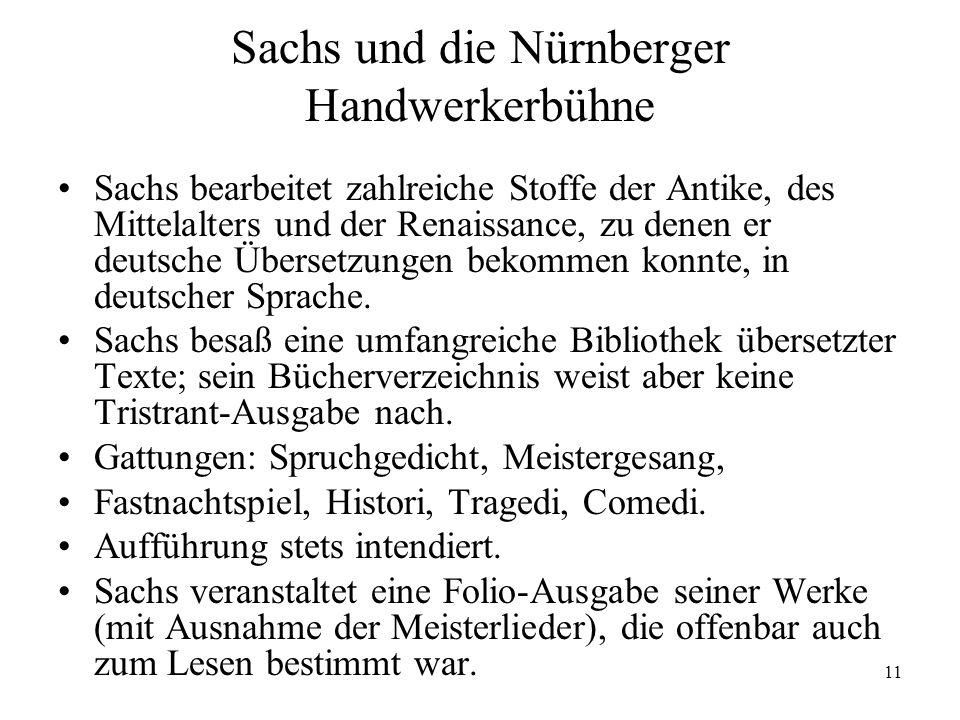 11 Sachs und die Nürnberger Handwerkerbühne Sachs bearbeitet zahlreiche Stoffe der Antike, des Mittelalters und der Renaissance, zu denen er deutsche