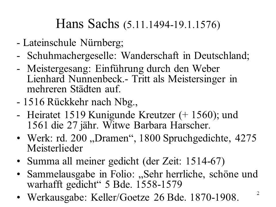 2 Hans Sachs (5.11.1494-19.1.1576) - Lateinschule Nürnberg; -Schuhmachergeselle: Wanderschaft in Deutschland; -Meistergesang: Einführung durch den Web