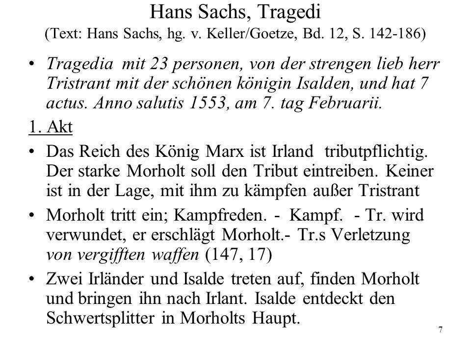 7 Hans Sachs, Tragedi (Text: Hans Sachs, hg. v. Keller/Goetze, Bd. 12, S. 142-186) Tragedia mit 23 personen, von der strengen lieb herr Tristrant mit