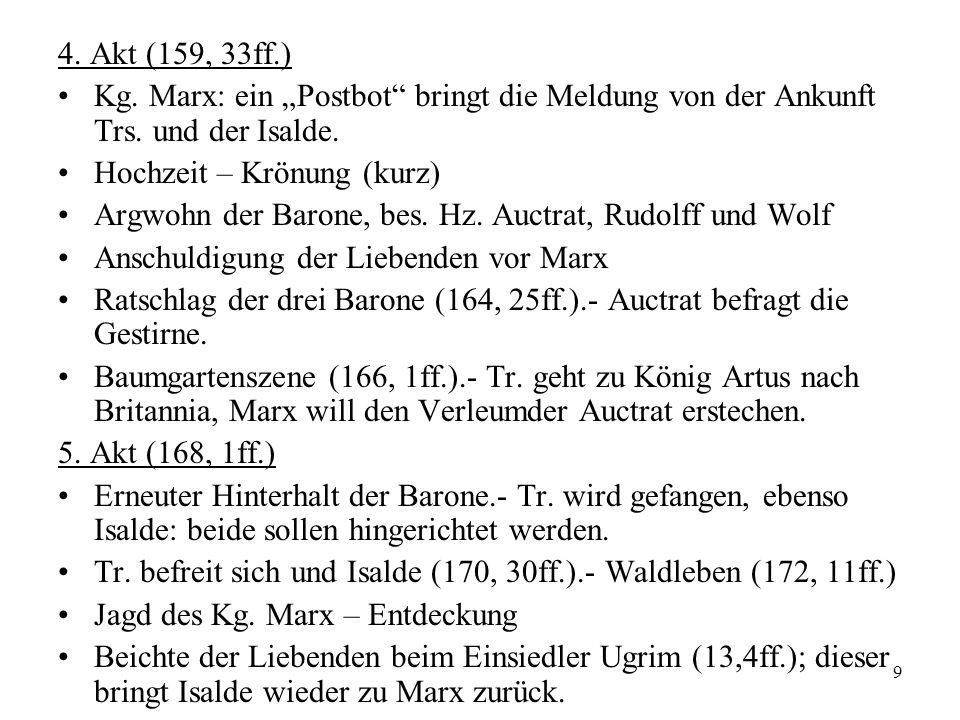 9 4. Akt (159, 33ff.) Kg. Marx: ein Postbot bringt die Meldung von der Ankunft Trs. und der Isalde. Hochzeit – Krönung (kurz) Argwohn der Barone, bes.