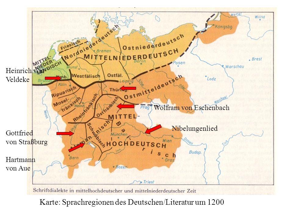 Karte: Sprachregionen des Deutschen/Literatur um 1200 Gottfried von Straßburg Hartmann von Aue Nibelungenlied Wolfram von Eschenbach Heinrich von Veldeke