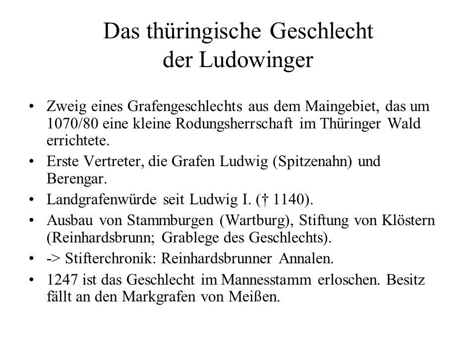 Das thüringische Geschlecht der Ludowinger Zweig eines Grafengeschlechts aus dem Maingebiet, das um 1070/80 eine kleine Rodungsherrschaft im Thüringer Wald errichtete.