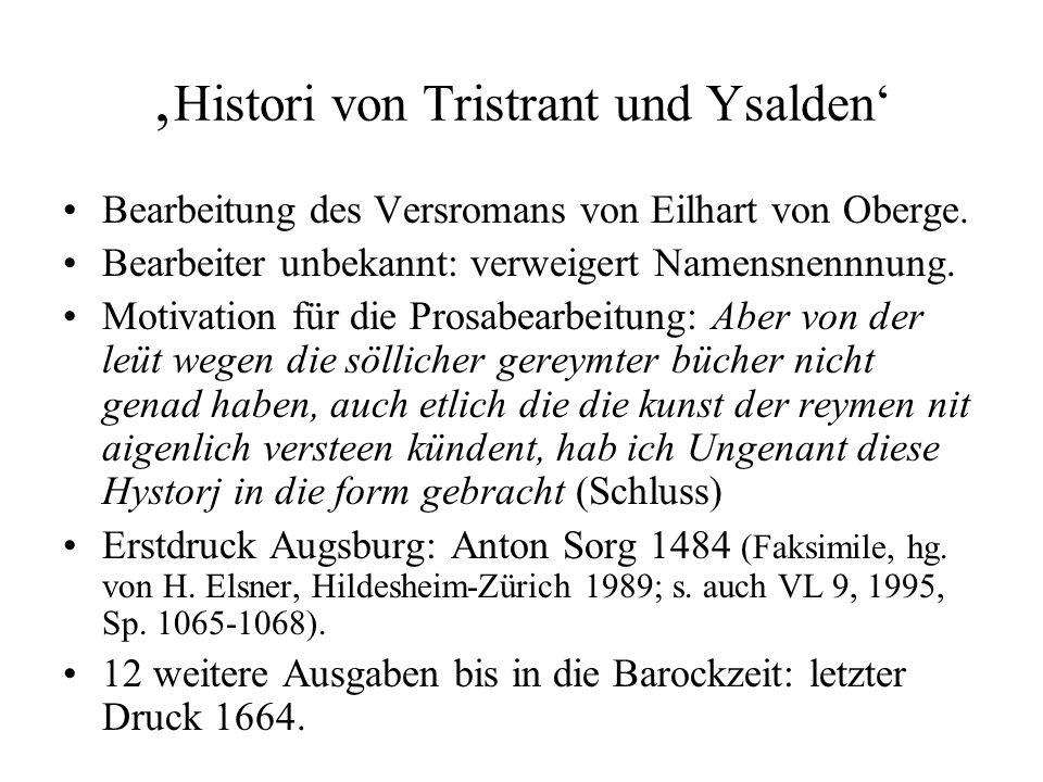 Histori von Tristrant und Ysalden Bearbeitung des Versromans von Eilhart von Oberge. Bearbeiter unbekannt: verweigert Namensnennnung. Motivation für d