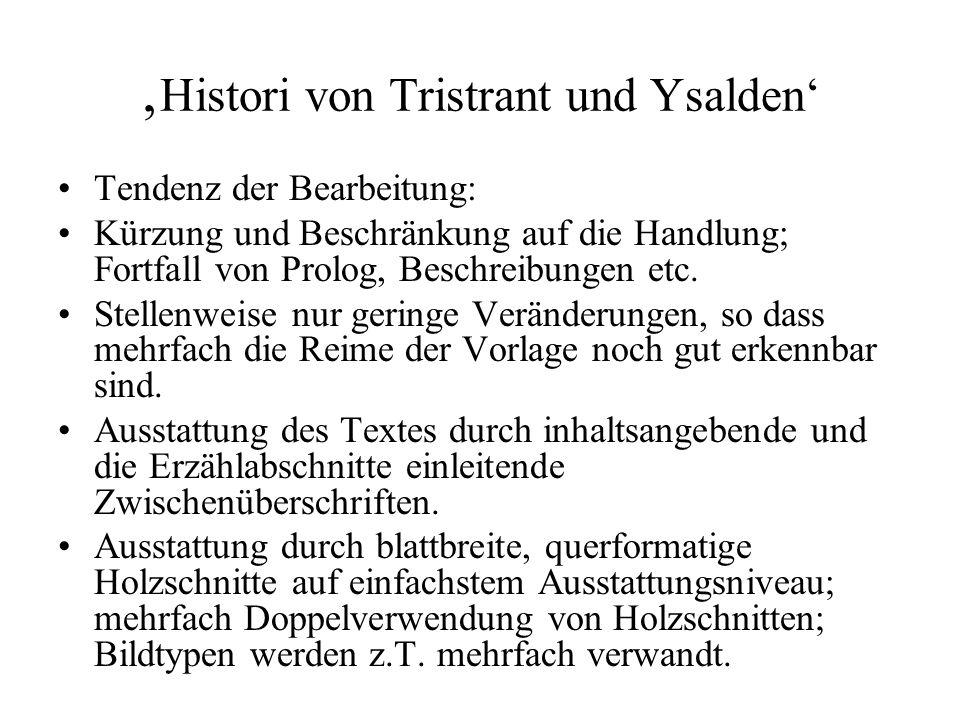 Histori von Tristrant und Ysalden Tendenz der Bearbeitung: Kürzung und Beschränkung auf die Handlung; Fortfall von Prolog, Beschreibungen etc. Stellen