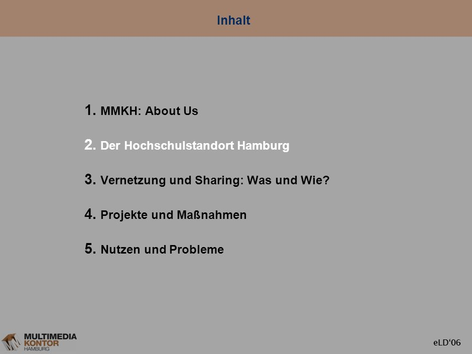 eLD06 MMKH: About Us _ gehört den sechs öffentlichen Hochschulen Hamburgs _ unterstützt beim IT-Einsatz in Lehre und Verwaltung _ koordiniert übergrei