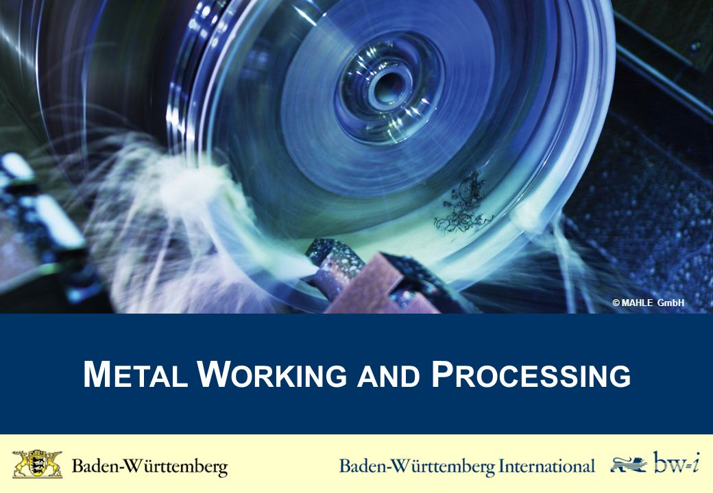 M ETAL W ORKING AND P ROCESSING © MAHLE GmbH