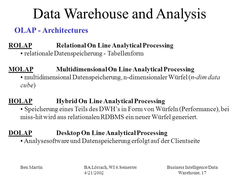 Business Intelligence/Data Warehouse, 17 Ben MartinBA Lörrach, WI 4.Semester 4/21/2002 Data Warehouse and Analysis OLAP - Architectures ROLAP Relation