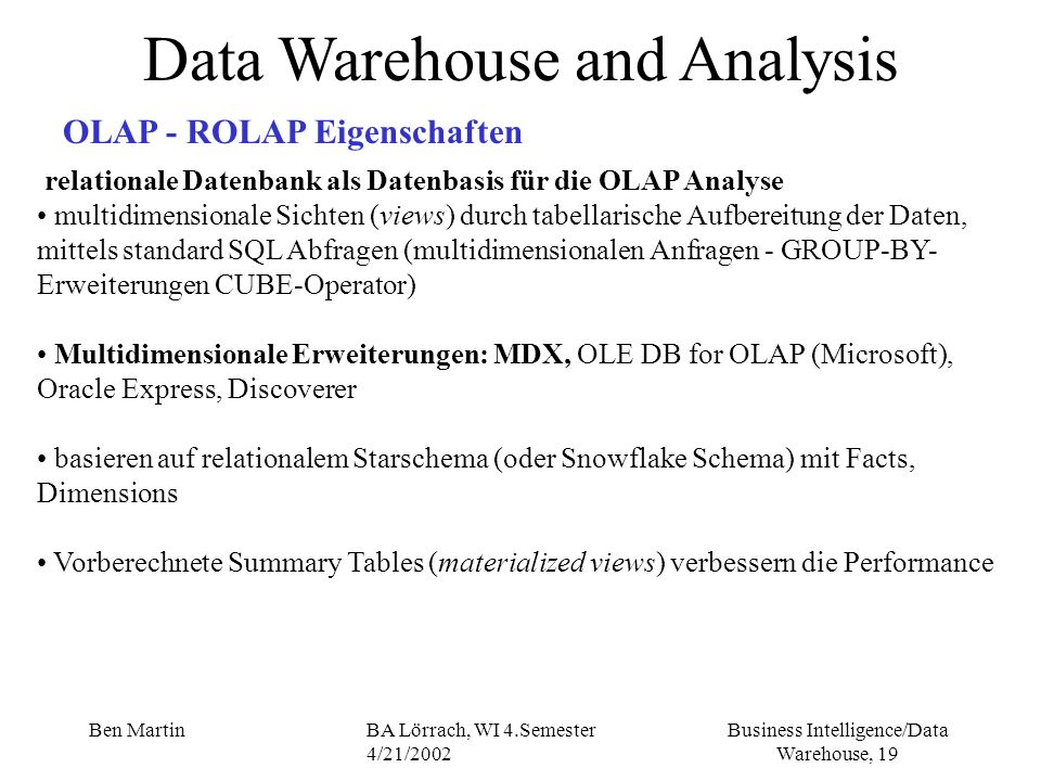 Business Intelligence/Data Warehouse, 19 Ben MartinBA Lörrach, WI 4.Semester 4/21/2002 Data Warehouse and Analysis OLAP - ROLAP Eigenschaften relation