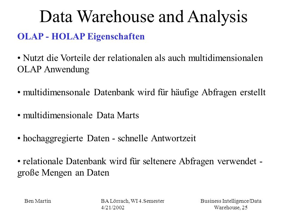 Business Intelligence/Data Warehouse, 25 Ben MartinBA Lörrach, WI 4.Semester 4/21/2002 Data Warehouse and Analysis OLAP - HOLAP Eigenschaften Nutzt di