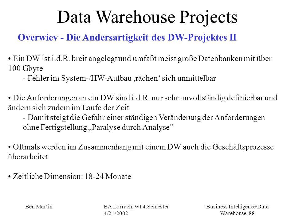 Business Intelligence/Data Warehouse, 88 Ben MartinBA Lörrach, WI 4.Semester 4/21/2002 Ein DW ist i.d.R.