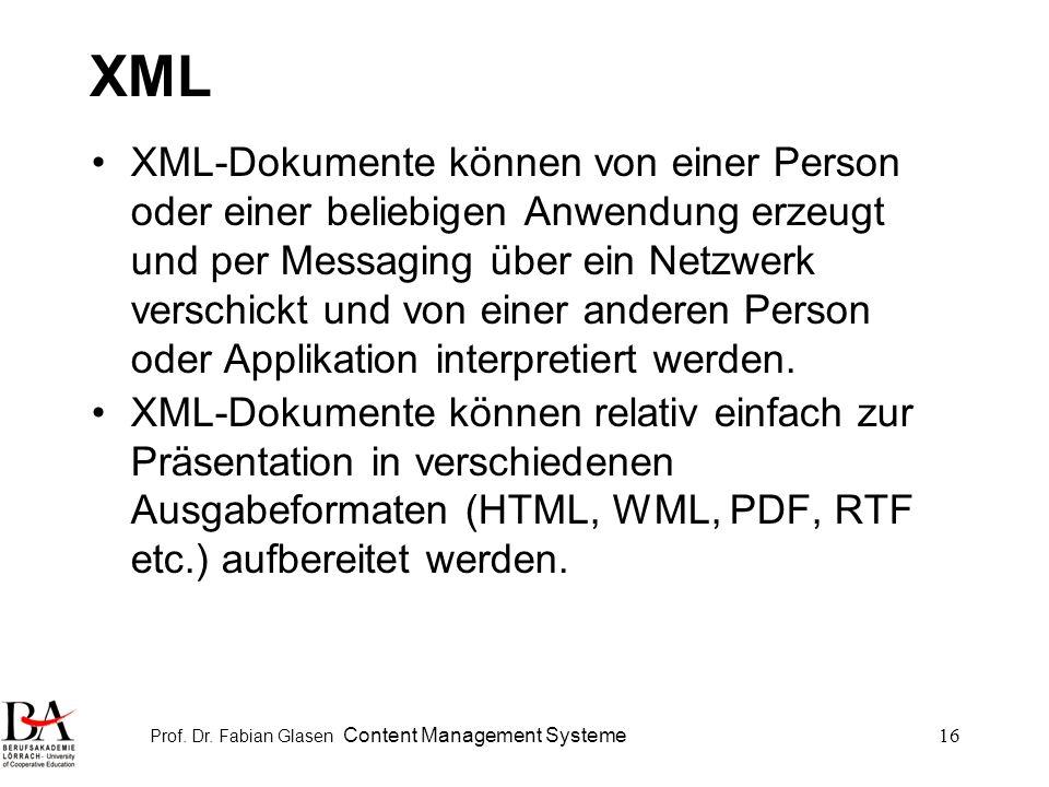 Prof. Dr. Fabian Glasen Content Management Systeme16 XML XML-Dokumente können von einer Person oder einer beliebigen Anwendung erzeugt und per Messagi