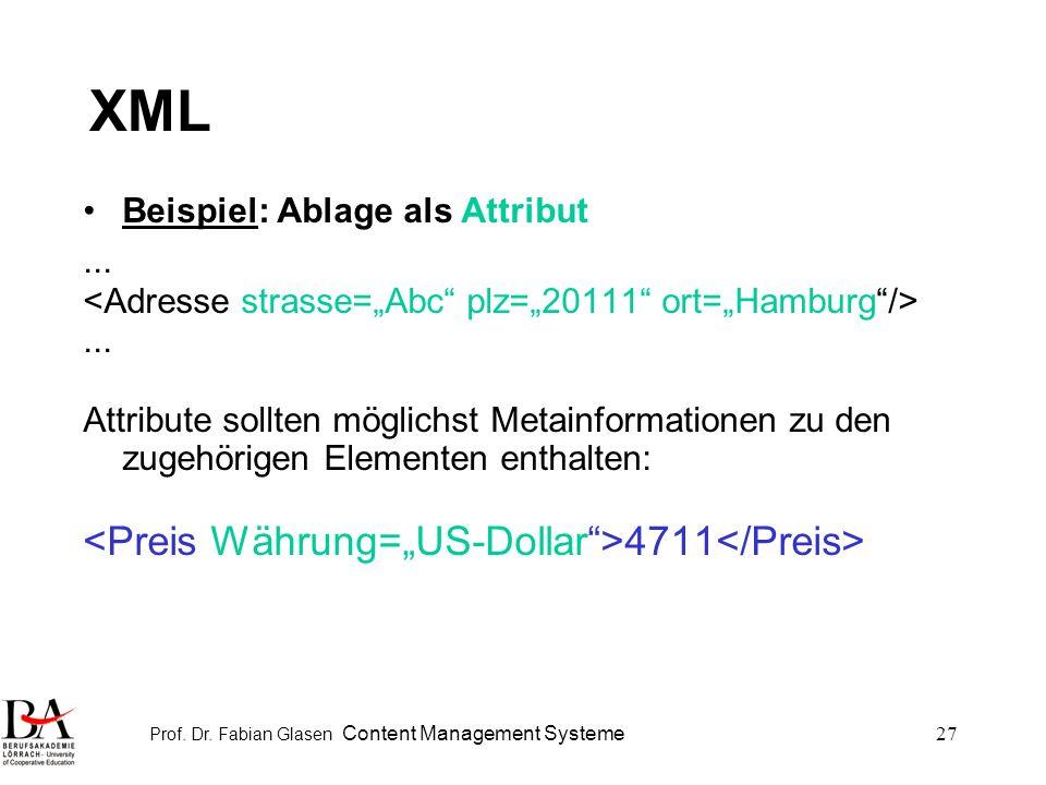 Prof. Dr. Fabian Glasen Content Management Systeme27 XML Beispiel: Ablage als Attribut...... Attribute sollten möglichst Metainformationen zu den zuge