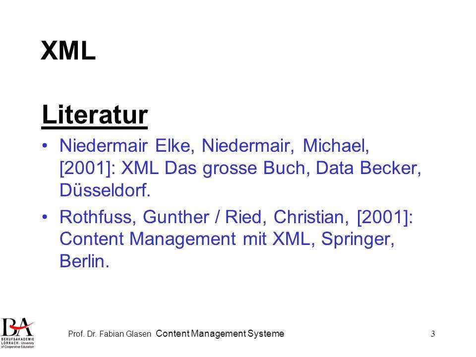 Prof. Dr. Fabian Glasen Content Management Systeme3 XML Literatur Niedermair Elke, Niedermair, Michael, [2001]: XML Das grosse Buch, Data Becker, Düss