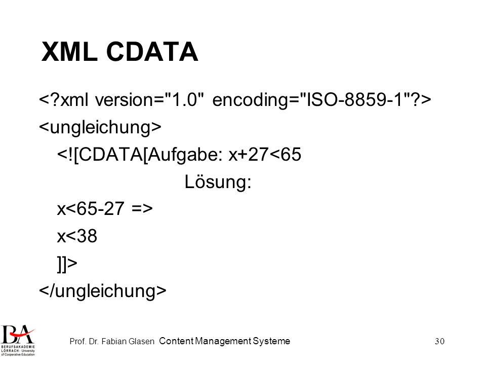 Prof. Dr. Fabian Glasen Content Management Systeme30 XML CDATA <![CDATA[Aufgabe: x+27<65 Lösung: x x<38 ]]>