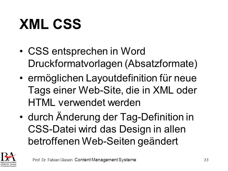 Prof. Dr. Fabian Glasen Content Management Systeme33 XML CSS CSS entsprechen in Word Druckformatvorlagen (Absatzformate) ermöglichen Layoutdefinition