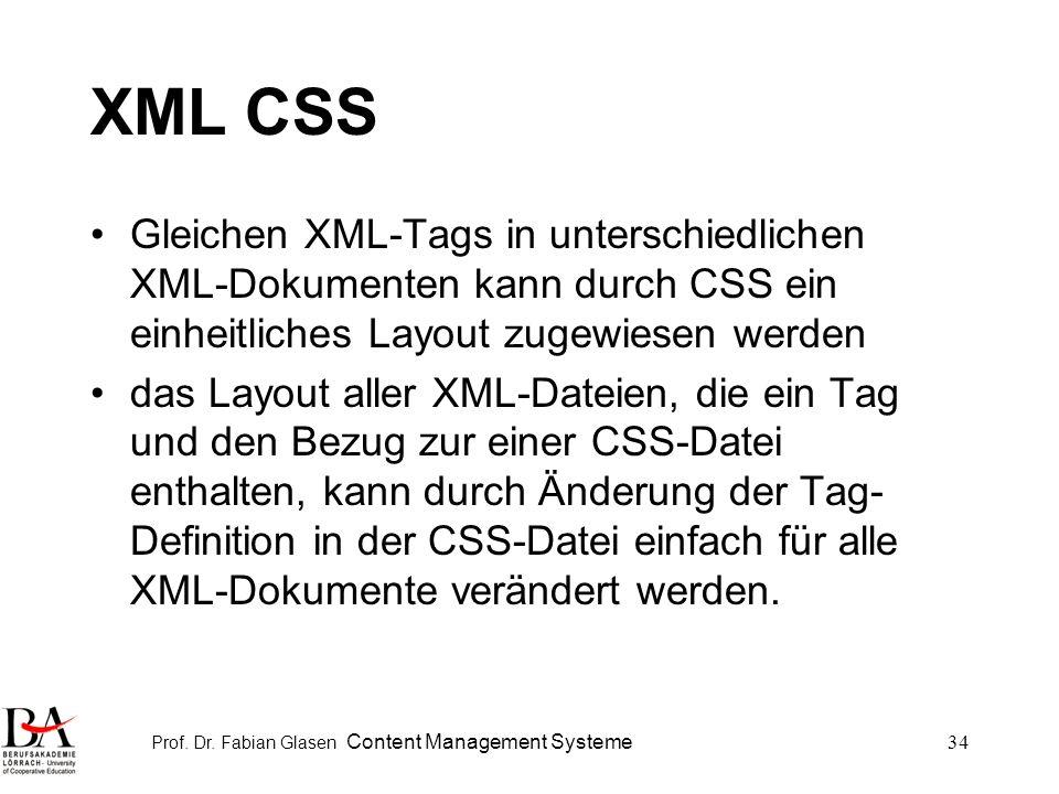 Prof. Dr. Fabian Glasen Content Management Systeme34 XML CSS Gleichen XML-Tags in unterschiedlichen XML-Dokumenten kann durch CSS ein einheitliches La