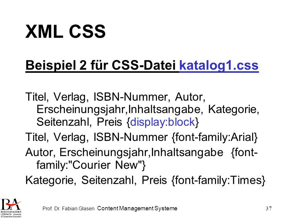 Prof. Dr. Fabian Glasen Content Management Systeme37 XML CSS Beispiel 2 für CSS-Datei katalog1.css Titel, Verlag, ISBN-Nummer, Autor, Erscheinungsjahr