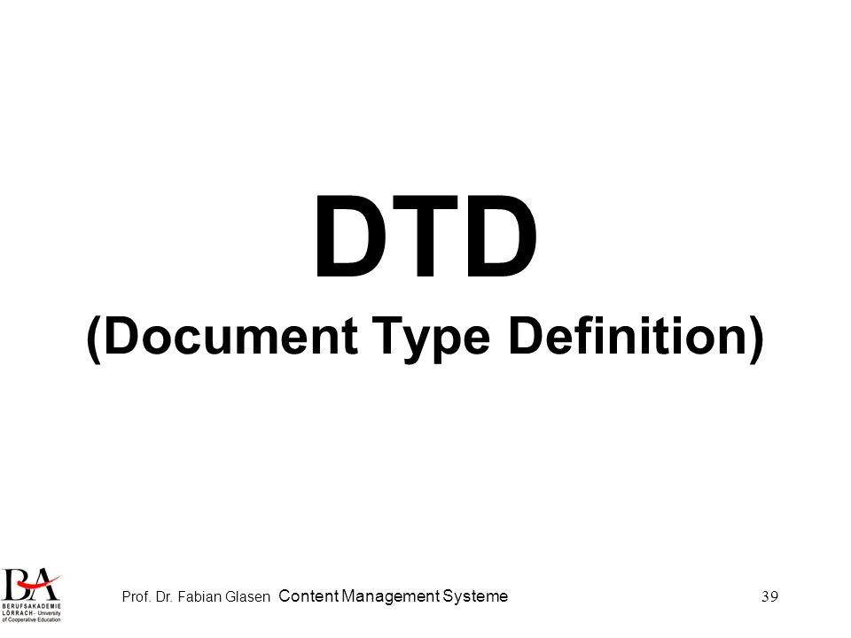 Prof. Dr. Fabian Glasen Content Management Systeme39 DTD (Document Type Definition)