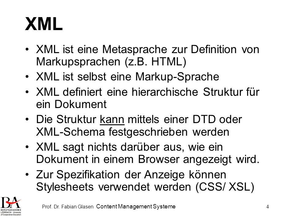 Prof. Dr. Fabian Glasen Content Management Systeme4 XML XML ist eine Metasprache zur Definition von Markupsprachen (z.B. HTML) XML ist selbst eine Mar