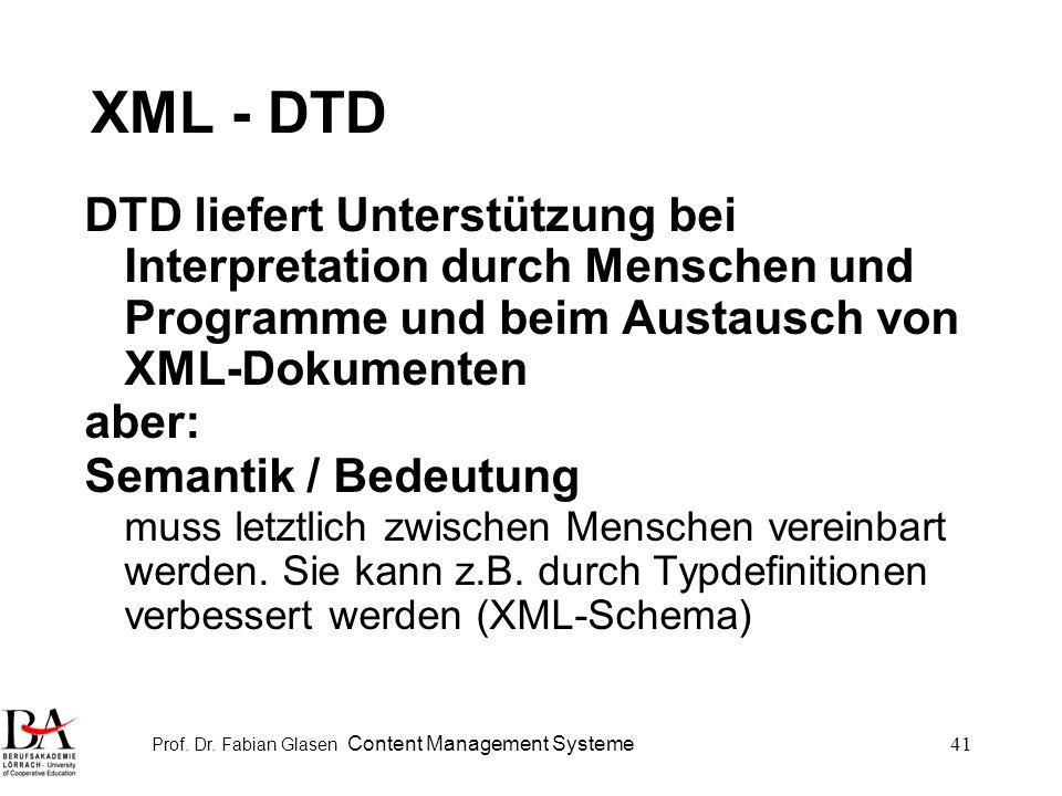 Prof. Dr. Fabian Glasen Content Management Systeme41 XML - DTD DTD liefert Unterstützung bei Interpretation durch Menschen und Programme und beim Aust