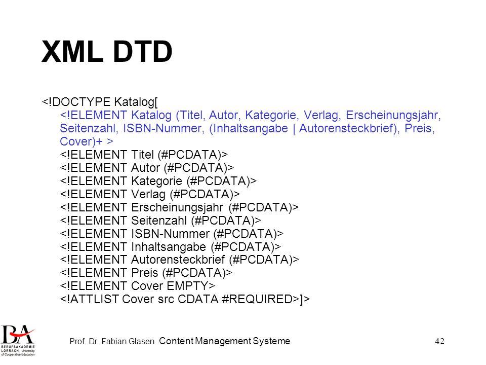 Prof. Dr. Fabian Glasen Content Management Systeme42 XML DTD <!DOCTYPE Katalog[ ]>