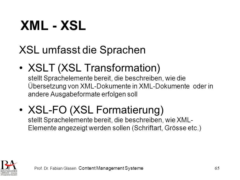 Prof. Dr. Fabian Glasen Content Management Systeme65 XML - XSL XSL umfasst die Sprachen XSLT (XSL Transformation) stellt Sprachelemente bereit, die be