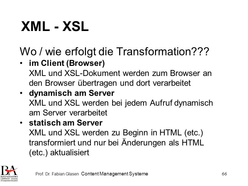 Prof. Dr. Fabian Glasen Content Management Systeme66 XML - XSL Wo / wie erfolgt die Transformation??? im Client (Browser) XML und XSL-Dokument werden