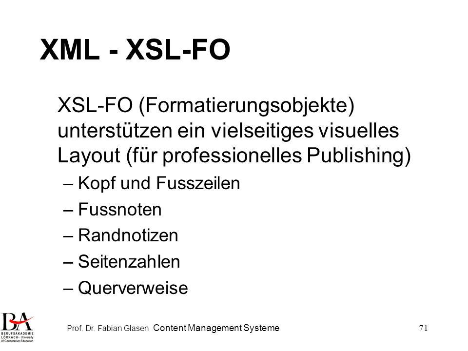 Prof. Dr. Fabian Glasen Content Management Systeme71 XML - XSL-FO XSL-FO (Formatierungsobjekte) unterstützen ein vielseitiges visuelles Layout (für pr