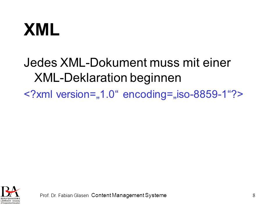 Prof. Dr. Fabian Glasen Content Management Systeme8 XML Jedes XML-Dokument muss mit einer XML-Deklaration beginnen