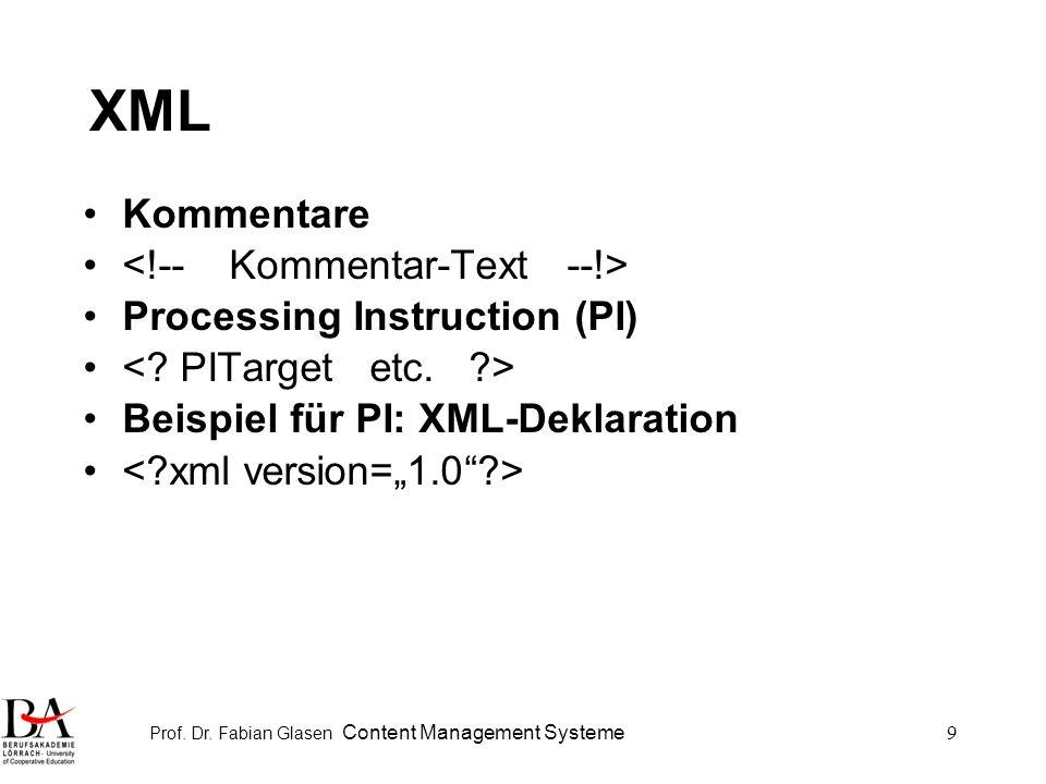 Prof. Dr. Fabian Glasen Content Management Systeme9 XML Kommentare Processing Instruction (PI) Beispiel für PI: XML-Deklaration