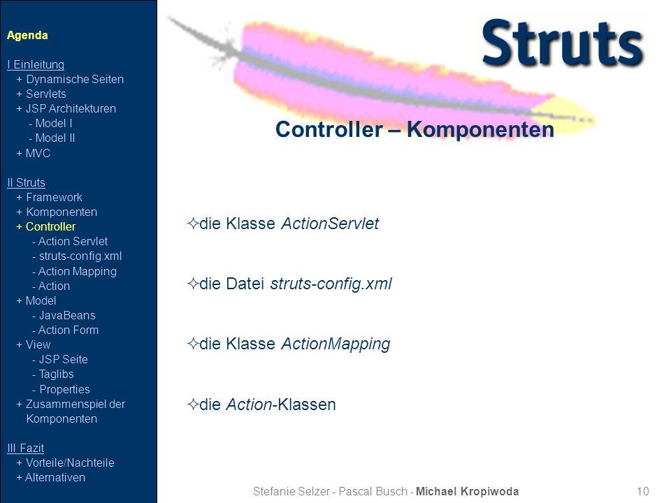 10 Controller – Komponenten Stefanie Selzer - Pascal Busch - Michael Kropiwoda die Klasse ActionServlet die Datei struts-config.xml die Klasse ActionM