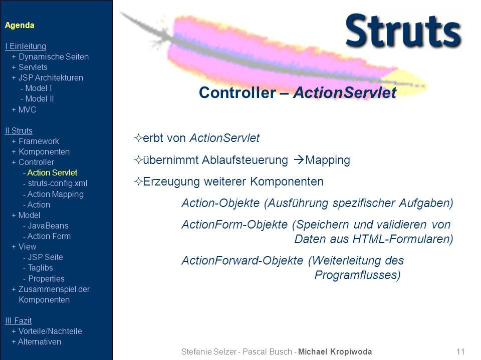 11 Controller – ActionServlet Stefanie Selzer - Pascal Busch - Michael Kropiwoda erbt von ActionServlet übernimmt Ablaufsteuerung Mapping Erzeugung we