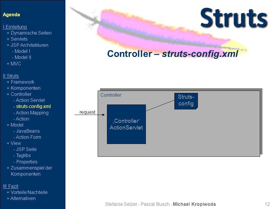 12 Controller – struts-config.xml Stefanie Selzer - Pascal Busch - Michael Kropiwoda Agenda I Einleitung + Dynamische Seiten + Servlets + JSP Architek