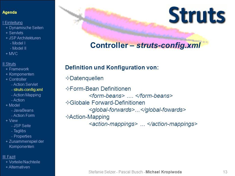 13 Controller – struts-config.xml Stefanie Selzer - Pascal Busch - Michael Kropiwoda Definition und Konfiguration von: Datenquellen Form-Bean Definiti