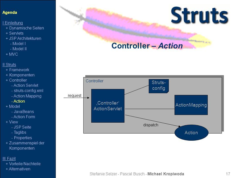 17 Controller – Action Stefanie Selzer - Pascal Busch - Michael Kropiwoda Agenda I Einleitung + Dynamische Seiten + Servlets + JSP Architekturen - Mod