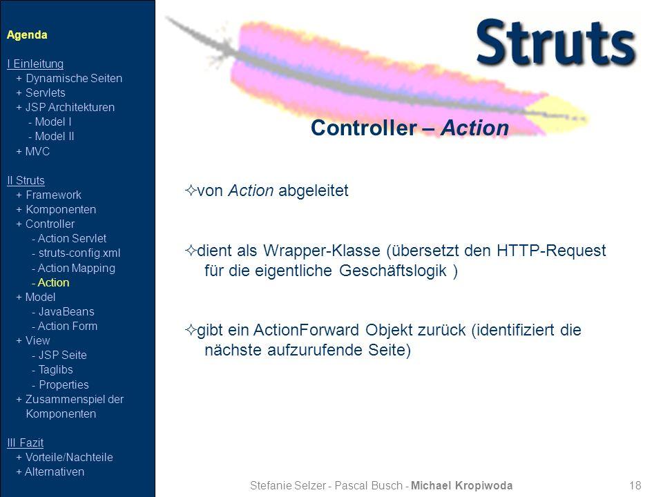 18 Controller – Action Stefanie Selzer - Pascal Busch - Michael Kropiwoda von Action abgeleitet dient als Wrapper-Klasse (übersetzt den HTTP-Request f