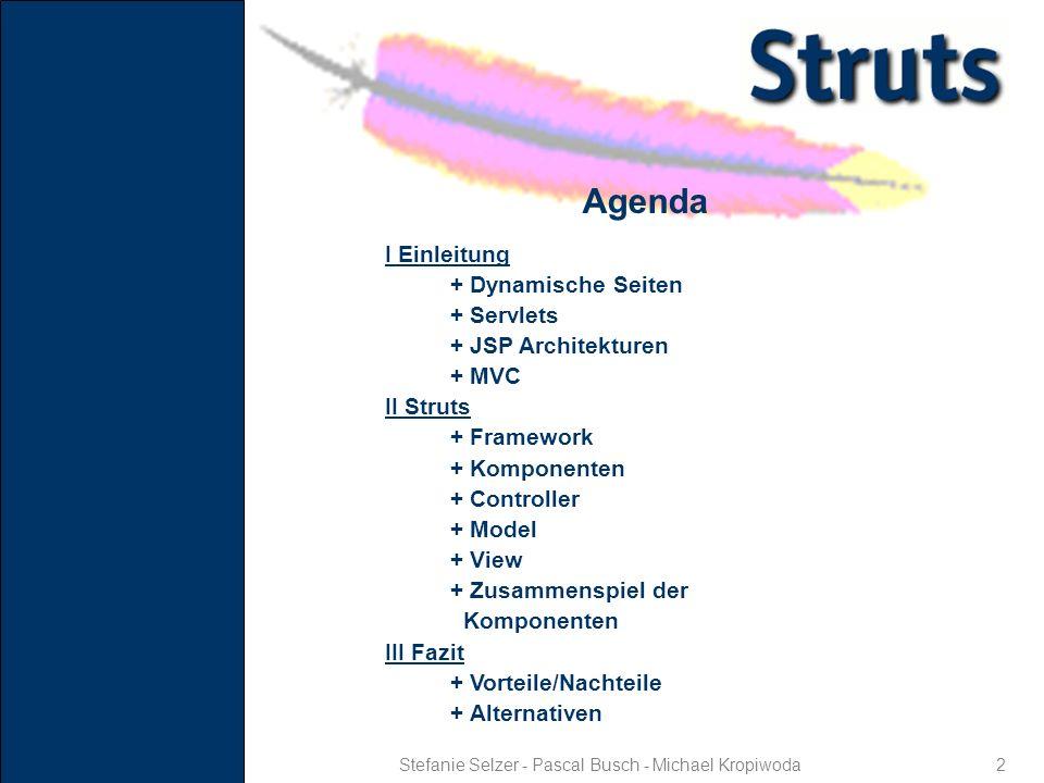 2 Agenda Stefanie Selzer - Pascal Busch - Michael Kropiwoda I Einleitung + Dynamische Seiten + Servlets + JSP Architekturen + MVC II Struts + Framewor