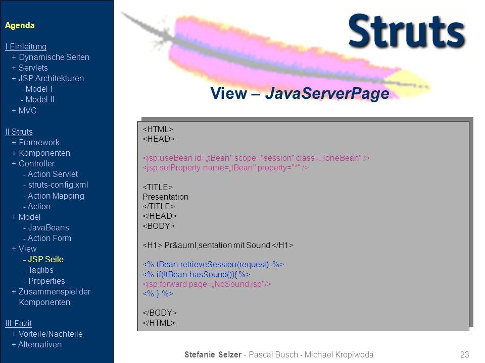 23 View – JavaServerPage Stefanie Selzer - Pascal Busch - Michael Kropiwoda Agenda I Einleitung + Dynamische Seiten + Servlets + JSP Architekturen - M