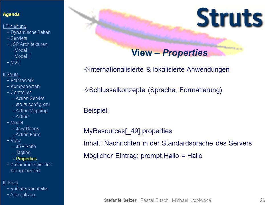 26 View – Properties Stefanie Selzer - Pascal Busch - Michael Kropiwoda Agenda I Einleitung + Dynamische Seiten + Servlets + JSP Architekturen - Model