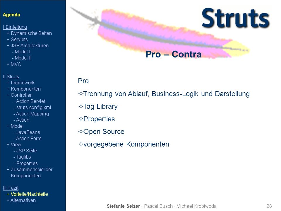 28 Pro – Contra Stefanie Selzer - Pascal Busch - Michael Kropiwoda Pro Trennung von Ablauf, Business-Logik und Darstellung Tag Library Properties Open