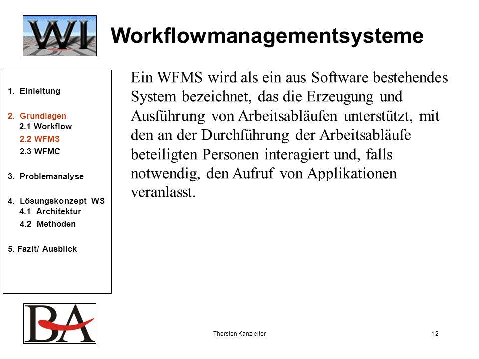 Thorsten Kanzleiter12 Workflowmanagementsysteme Ein WFMS wird als ein aus Software bestehendes System bezeichnet, das die Erzeugung und Ausführung von
