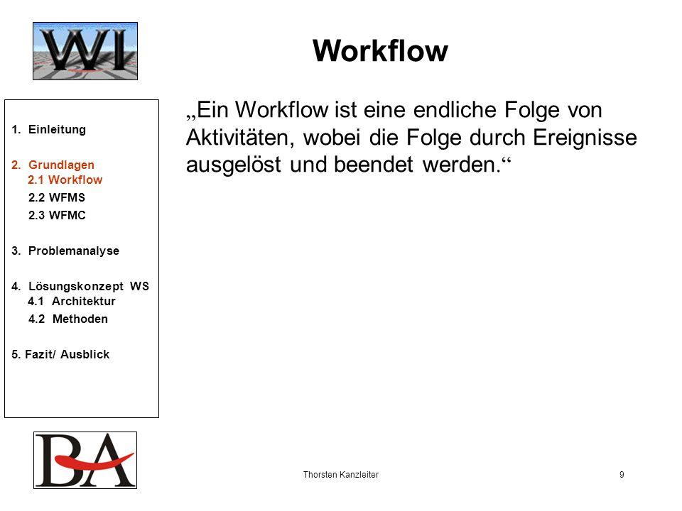Thorsten Kanzleiter9 Workflow Ein Workflow ist eine endliche Folge von Aktivitäten, wobei die Folge durch Ereignisse ausgelöst und beendet werden. 1.
