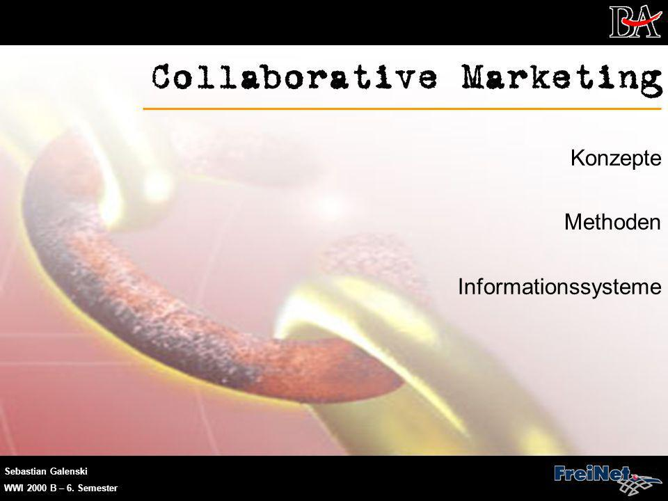 Sebastian Galenski WWI 2000 B – 6. Semester Collaborative Marketing Konzepte Methoden Informationssysteme